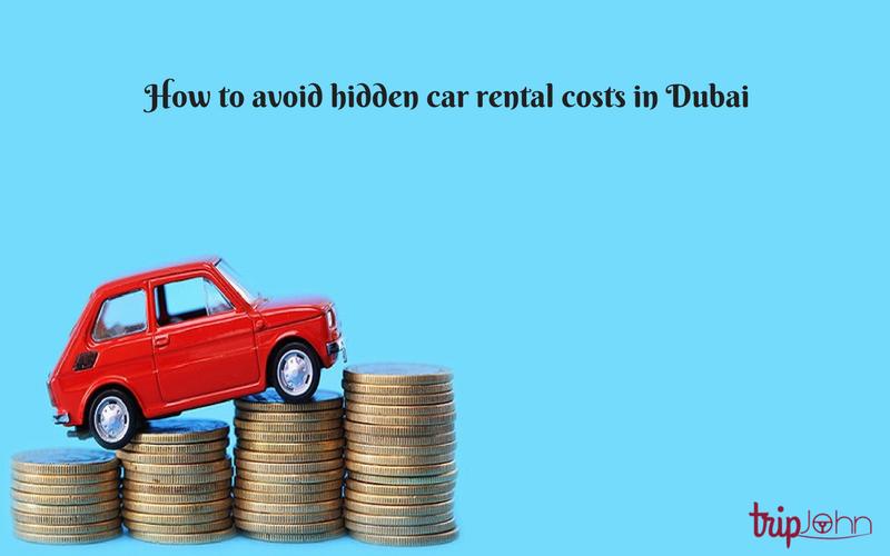 hidden car rental costs in dubai by Tripjohn