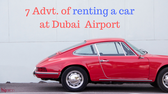 Advantanges of renting a car at Dubai Airport