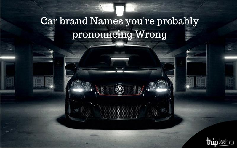 Car brand Names you're probably pronouncing Wrong by Tripjohn car rental Dubai